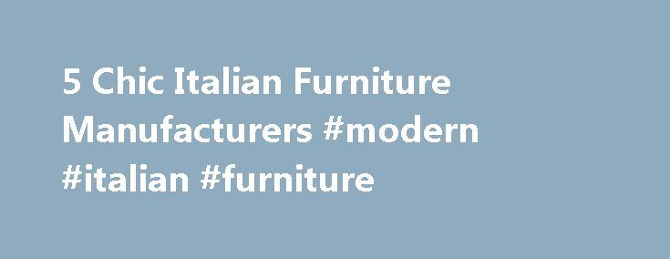 Chic Italian Furniture Manufacturers Modern Italian Furniture - 5 chic italian furniture manufacturers