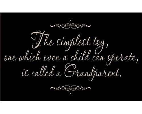 The simplest toy, one which even a child can operate, is called a Grandparent! {I agree}