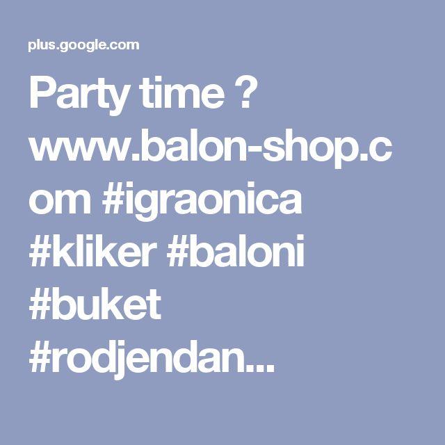 Party time 👉 www.balon-shop.com #igraonica #kliker #baloni #buket #rodjendan...