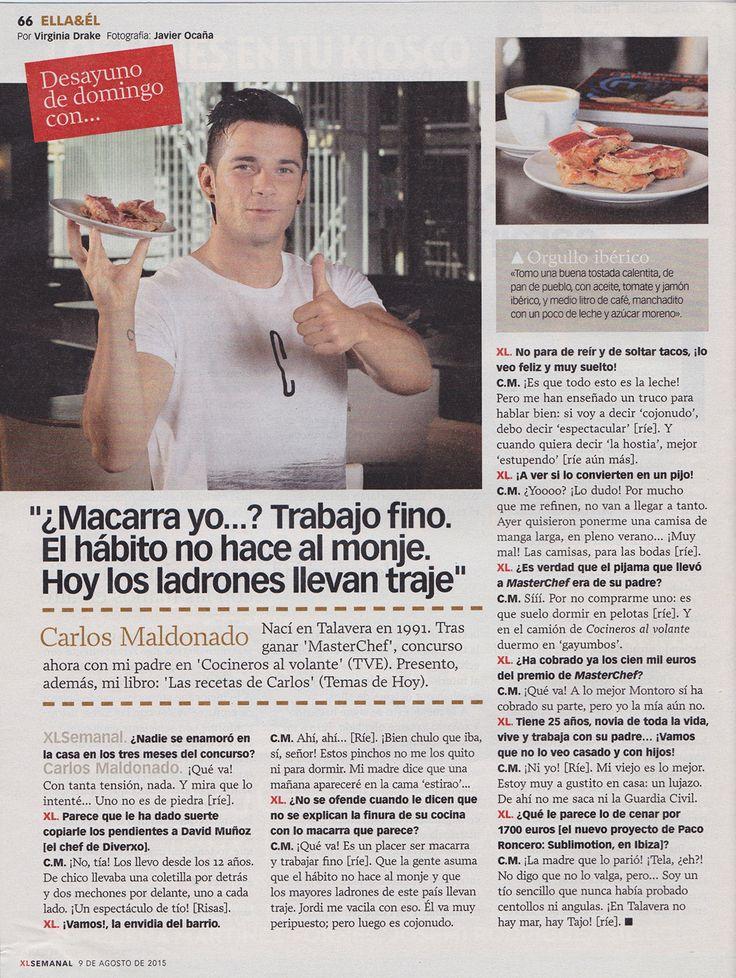 """9 de agosto de 2015. XL SEMANAL. Entrevista: Carlos Maldonado (ganador 'MasterChef'). """"¿Macarra yo...? Trabajo fino. El hábito no hace al monje. Hoy los ladrones llevan traje""""."""