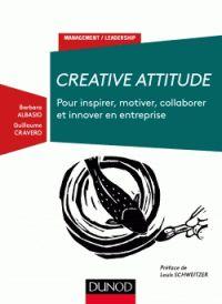 """658.406 ALB """"Adopter la créative attitude ! Pour exprimer votre singularité, favoriser le travail collaboratif, manager et diriger en toute confiance, laissez-vous guider par cet ouvrage pratique et inspirant."""" [Fonds Innovation]"""