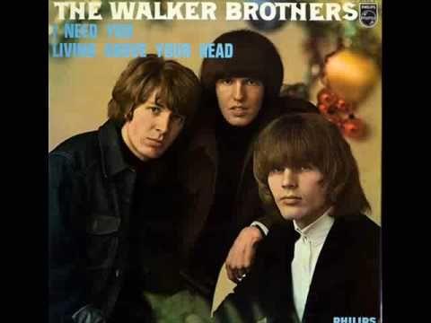 The WALKER BROS...I Need You - YouTube YES I need to hear them often...