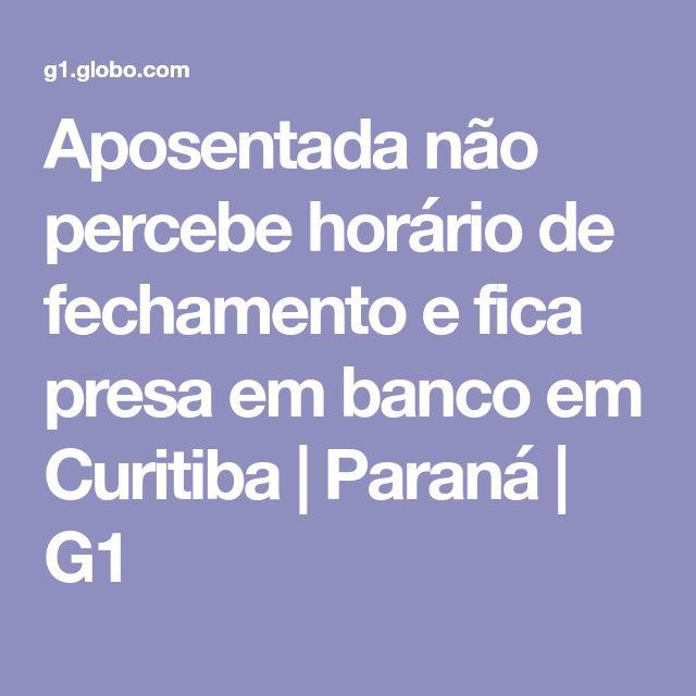 Aposentada não percebe horário de fechamento e fica presa em banco em Curitiba | Paraná | G1