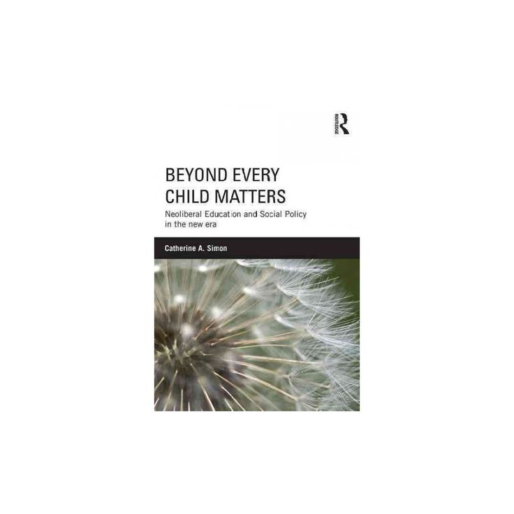 Beyond Every Child Matters : Neoliberal Education and Social Policy in the New Era (Paperback)