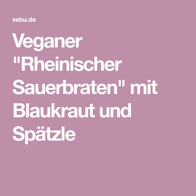 """Veganer """"Rheinischer Sauerbraten"""" mit Blaukraut und Spätzle"""