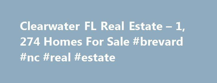 Clearwater FL Real Estate – 1, 274 Homes For Sale #brevard #nc #real #estate http://real-estate.remmont.com/clearwater-fl-real-estate-1-274-homes-for-sale-brevard-nc-real-estate/  #clearwater real estate # Clearwater FL Real Estate Why use Zillow? Zillow helps you find the newest Clearwater real estate listings. By analyzing information on thousands of single family homes for sale in Clearwater, Florida and across the United States, we calculate home values (Zestimates) and the Zillow Home…