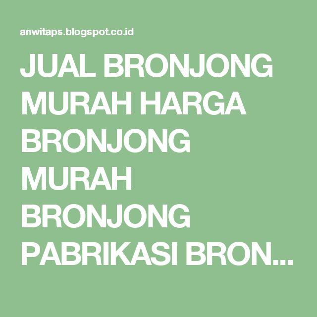 JUAL BRONJONG MURAH HARGA BRONJONG MURAH BRONJONG PABRIKASI BRONJONG MANUAL BRONJONG MURAH: Jual Bronjong Murah Medan