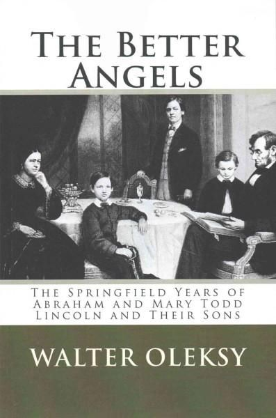 The Better Angels: The Springfield Years of Abraham and Mary Todd Lincoln and Their Sons