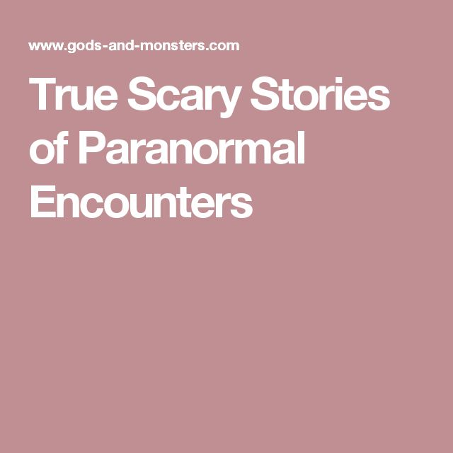 True Scary Stories of Paranormal Encounters