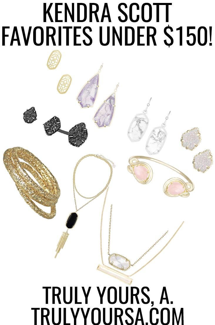 Kendra Scott Favorites Under $150! - Truly Yours, A.