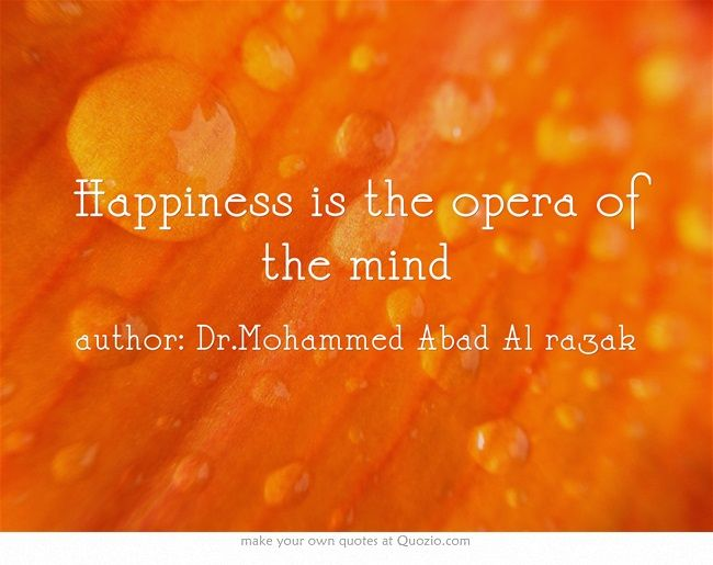 Happiness is the opera of the mind