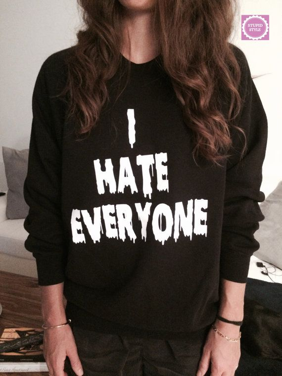 I hate everyone sweatshirt jumper gifts cool fashion girls women funny teens teenagers fangirl tumblr style bestfriends from stupidstyle on Etsy
