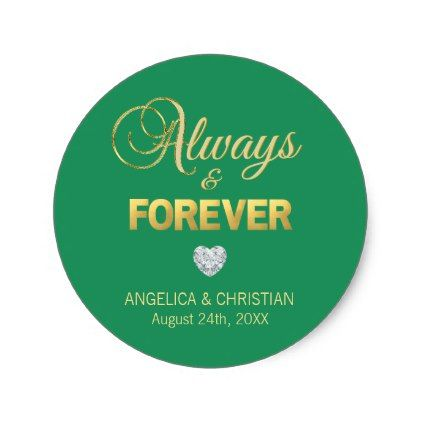 Custom GREEN Gold ALWAYS & FOREVER Wedding Classic Round Sticker - gold wedding gifts customize marriage diy unique golden