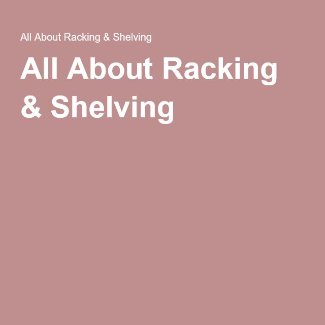 All About Racking & Shelving