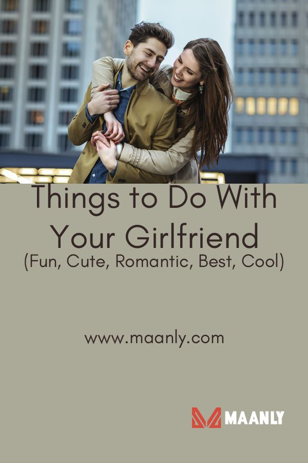 Things to Do With Your Girlfriend (Fun, Cute, Romantic