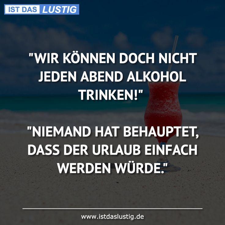 Wir Konnen Nicht Jeden Abend Alkohol Trinken Niemand Sagte Dass Lustige Spruche Abend Alkohol Dass Jeden Konnen Lustige Nicht Quotniemand