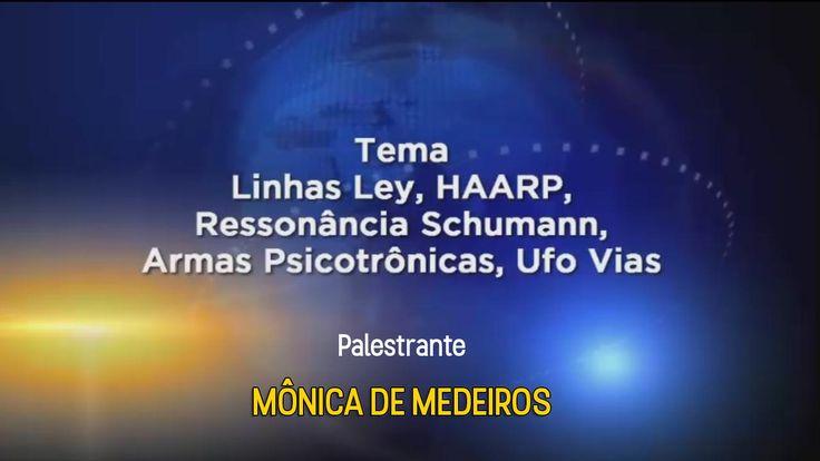 Mônica de Medeiros - Linhas Ley, Haarp, Grade Planetária, Armas Psicotrô...