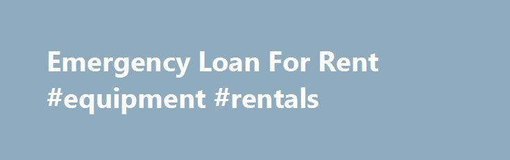 Emergency Loan For Rent #equipment #rentals http://rental.remmont.com/emergency-loan-for-rent-equipment-rentals/  #for renta # onlinecarrypaydayloans.xyz – Fast Approval Payday Loans onlinecarrypaydayloans.xyz is devoted to fair and straightforward lending practices and does its best providing payday loan services to those borrowers who appeared in a situation of cash shortage and needs to fix it fast. We step out as a mediator company between various lenders and borrowers...