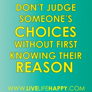 Don't judge without knowing the reason