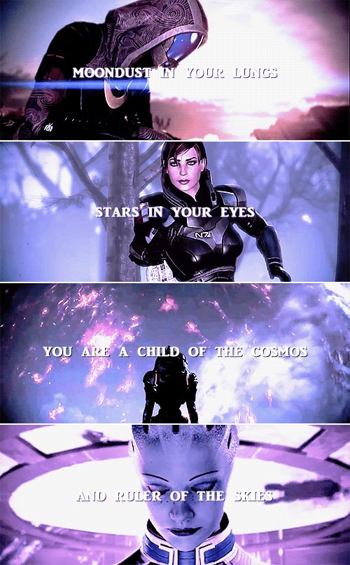 Moondust in your lungs Stars in your eyes You are a child of the cosmos And ruler of the skies #masseffect