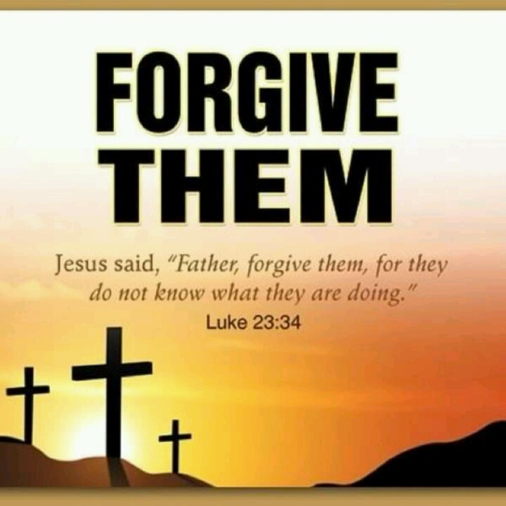 143 best (Luke 23:34, ESV) Father, forgive them, for they ...