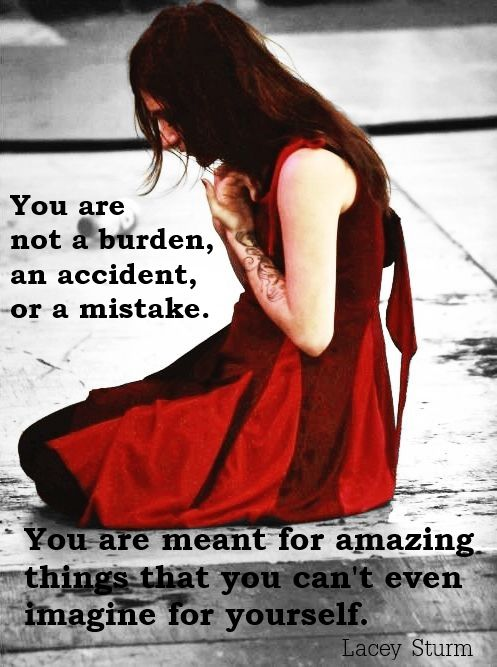 """""""You are not a burden, an accident, or a mistake. You are meant for amazing things that you can't even imagine for yourself."""" - Lacey Sturm - made by Krista Foiles"""