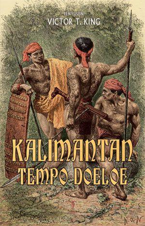 Victor T. King: Kalimantan Tempo Doeloe | Komunitas Bambu (WL).