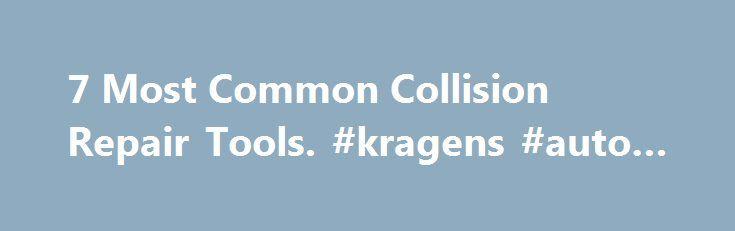 7 Most Common Collision Repair Tools. #kragens #auto #parts http://auto-car.remmont.com/7-most-common-collision-repair-tools-kragens-auto-parts/  #auto body tools # 7 Most Common Collision Repair Tools There are plenty […]