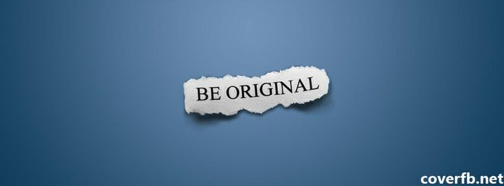 Facebook Cover Quotes Be Original - Facebook Covers, Facebook Timeline Cover Images http://coverfb.net