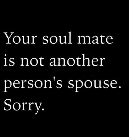 Your soul mate is not another person's spouse. Sorry.