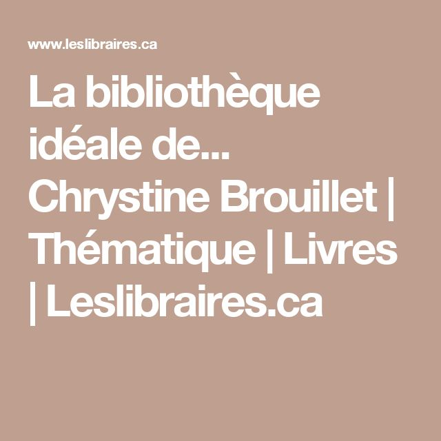 La bibliothèque idéale de... Chrystine Brouillet | Thématique | Livres | Leslibraires.ca