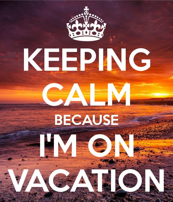 KEEPING CALM BECAUSE I'M ON VACATION | Quotes | Vacation ...