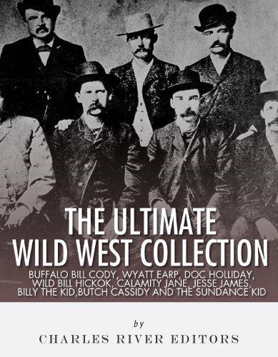 The Ultimate Wild West Collection: Buffalo Bill Cody, Wyatt Earp, Doc Holliday, Wild Bill Hickok, Calamity Jane, Jesse James, Billy the…