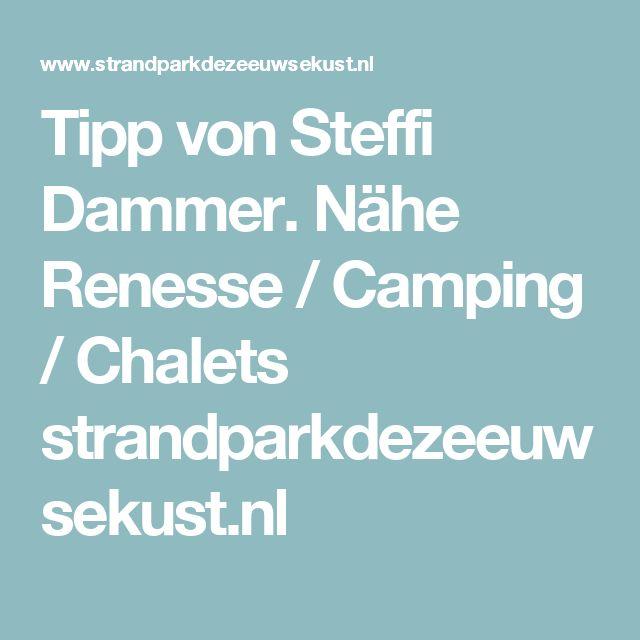 Tipp von Steffi Dammer. Nähe Renesse / Camping / Chalets strandparkdezeeuwsekust.nl