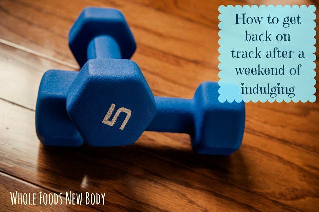 Whole Foods...New Body!: Confession Time: How to get back on track. My tips for getting back on track when you spend a weekend (or longer) indulging in some not so healthy foods and not working out!