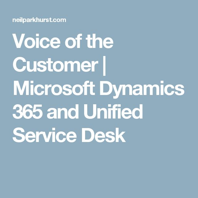 Voice of the Customer | Microsoft Dynamics 365 and Unified Service Desk