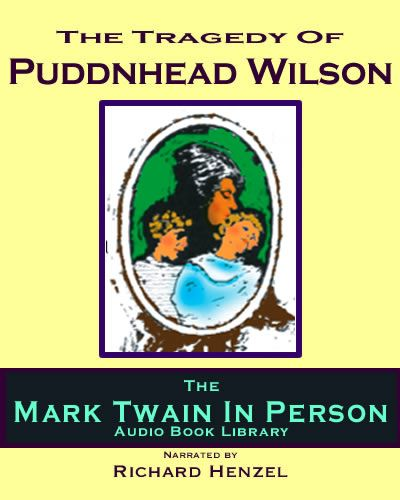 a note on mark twain and his novel the tragedy of puddnhead wilson Although neither one of twain's most beloved nor his best known books, the novel known as the tragedy of pudd'nhead wilson, is nevertheless packed well enough with all of the luster of any of twain's most famous novels in fact, it is something of a paradigm of 19th century writing-- there is a crime, a coutroom drama,.
