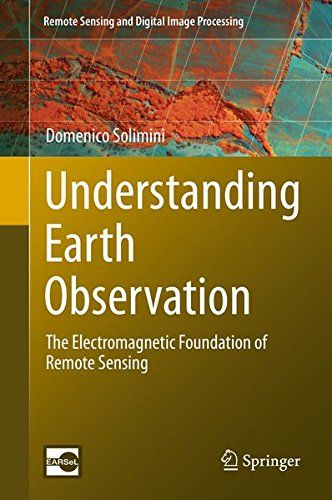 Understanding Earth Observation: The Electromagnetic Foundation Of Remote Sensing (Remote Sensing And Digital Image Processing) PDF