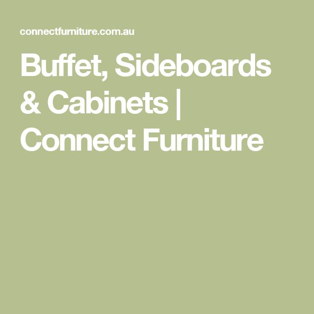 Buffet, Sideboards & Cabinets | Connect Furniture