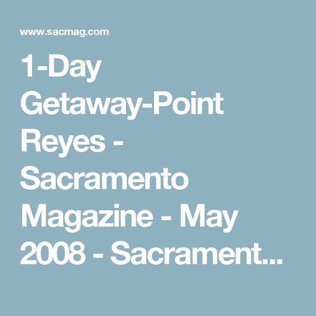 1-Day Getaway-Point Reyes - Sacramento Magazine - May 2008 - Sacramento, California