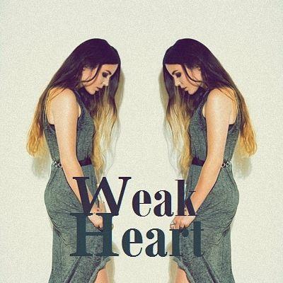 Weak Heart  https://www.youtube.com/watch?feature=player_detailpage&v=7vkdkahQgT8