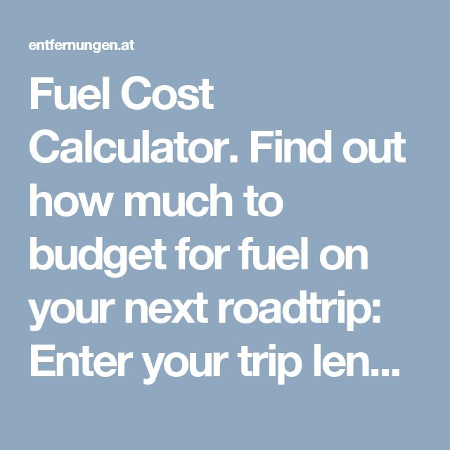 Fuel Cost Calculator. Find out how much to budget for fuel on your next roadtrip: Enter your trip length, vehicle fuel usage, and fuel price.