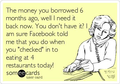 I don't lend money anymore because I've been burned in the past and I learned my lesson!