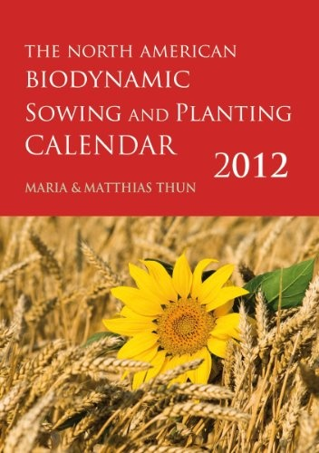The North American Biodynamic Sowing and Planting Calendar 2012 $11.92