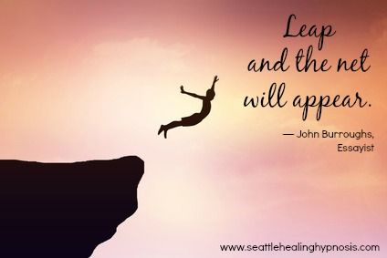 """""""Leap and the net will appear."""" — John Burroughs"""