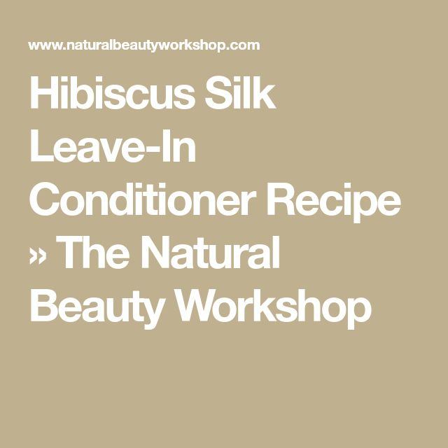 Hibiscus Silk Leave-In Conditioner Recipe » The Natural Beauty Workshop