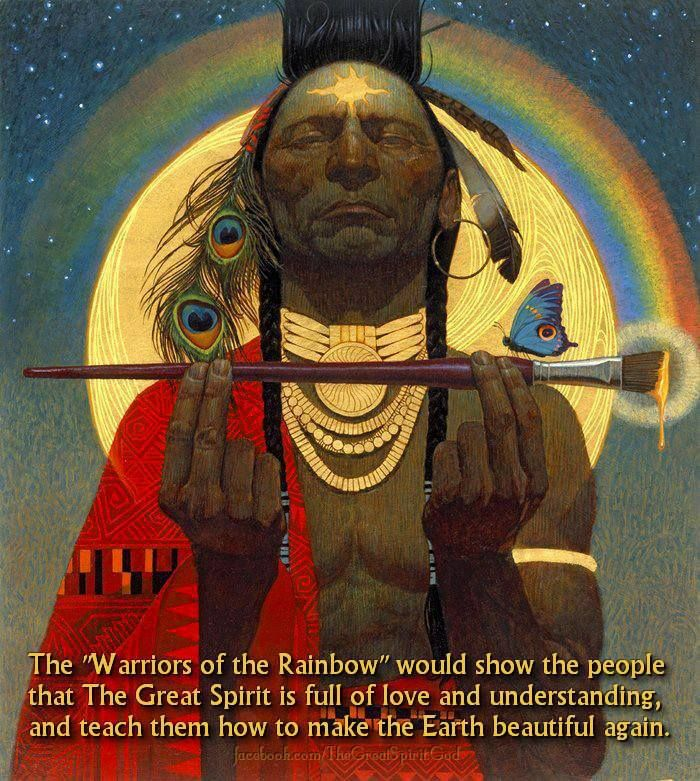 The Warriors of the Rainbow would show the people that the Great Spirit is full of love and understanding, and teach them how to make the Earth beautiful again.