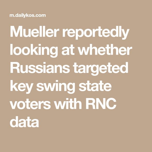 Mueller reportedly looking at whether Russians targeted key swing state voters with RNC data