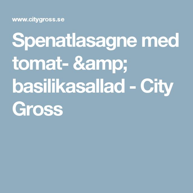 Spenatlasagne med tomat- & basilikasallad - City Gross
