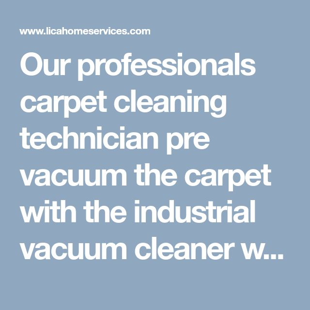Our professionals carpet cleaning technician pre vacuum the carpet with the industrial vacuum cleaner which has rotary beater brush that brings all of the pets and human hair and soil from the bottom of the carpet